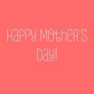 Happy Mother's to All Deserving Moms