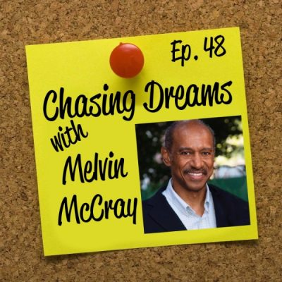 Ep. 48: Melvin McCray – Visualize Your Dreams to Make it a Reality