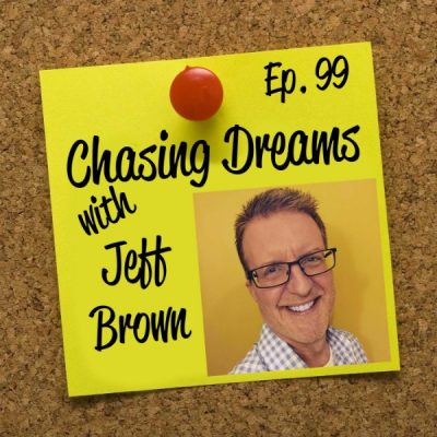 Ep. 99: Jeff Brown – Take Action Today Even if They Are Just Baby Steps