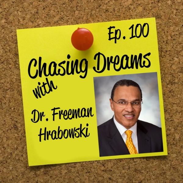 Ep. 100: Dr. Freeman Hrabowski – Hold Fast to Dreams