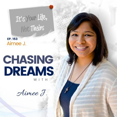 Ep. 153: Aimee J. – It's Your Life Not Their Life